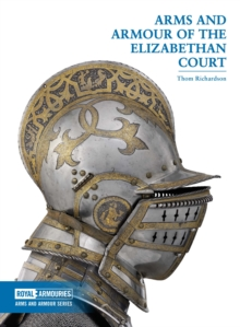 Arms and Armour of the Elizabethan Court, Paperback / softback Book