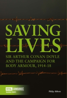 Saving Lives : Sir Arthur Conan Doyle and the Campaign for Body Armour, 1914-18, Paperback Book