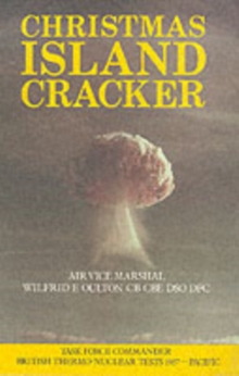 Christmas Island Cracker : Account of the Planning and Execution of the British Thermonuclear Bomb Tests, 1957, Hardback Book