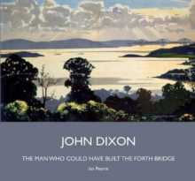 John Dixon : The Man Who Could Have Built the Forth Bridge, Hardback Book