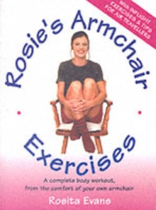 Rosie's Armchair Exercises : A Complete Body Workout from the Comfort of Your Own Armchair, Paperback Book