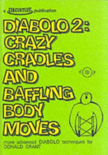 Diabolo 2 : Crazy Cradles and Baffling Body Moves - More Advanced Diabolo Techniques, Paperback / softback Book