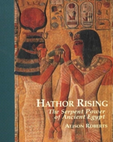 Hathor Rising : The Secret Power of Ancient Egypt, Paperback Book