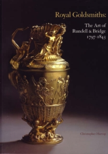 Royal Goldsmiths : The Art of Rundell and Bridge, 1797-1830, Paperback / softback Book