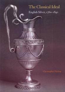 The Classical Ideal : English Silver, 1760-1840, Paperback Book