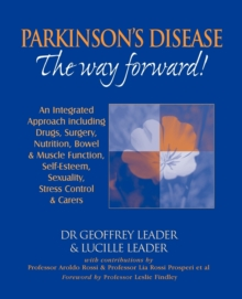 Parkinson's Disease - the Way Forward! : An Integrated Approach Including Drugs, Surgery, Nutrition, Bowel and Muscle Function, Self Esteem, Sexuality, Stress Control and Carers, Paperback / softback Book