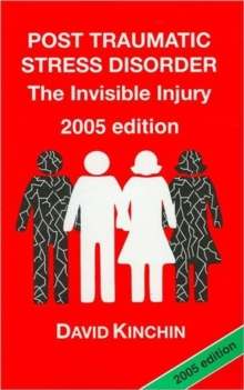 Post Traumatic Stress Disorder : The Invisible Injury, Paperback Book