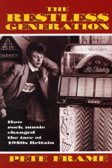 The Restless Generation : How Rock Music Changed the Face of 1950s Britain, Paperback Book