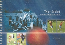 Teach Cricket : A Practical Guide for Teachers, Coaches & Parents, Spiral bound Book