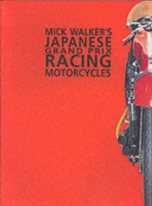 Mick Walker's Japanese Grand Prix Racing Motorcycles, Hardback Book