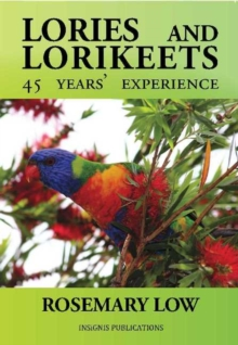 Lories & Lorikeets : 45 Years Experience, Paperback Book