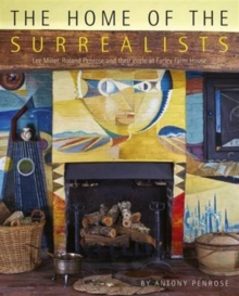 The Home of the Surrealists : Lee Miller, Roland Penrose and Their Circle at Farley Farm House, Paperback Book