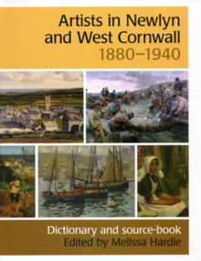 Artists in Newlyn and West Cornwall, 1880-1940 : A Dictionary and Source Book, Hardback Book