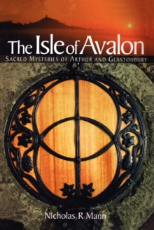 The Isle of Avalon : Sacred Mysteries of Arthur and Glastonbury Tor, Paperback Book