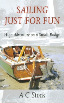 Sailing Just for Fun : High Adventure on a Small Budget, Paperback Book