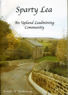 Sparty Lea : An Upland Leadmining Community, Paperback Book