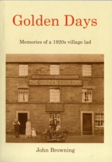 Golden Days : Memories of a 1920s Village Lad, Paperback Book