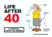 Life After 40 : A Survival Guide for Women, Paperback Book