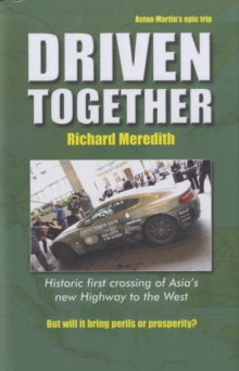 Driven Together : Historic First Crossing of Asia's New Highway to the West, Hardback Book