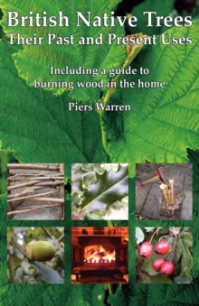 British Native Trees - Their Past and Present Uses, Paperback / softback Book