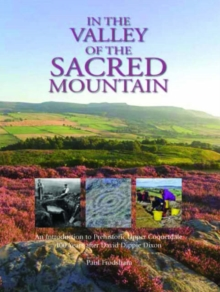 In the Valley of the Sacred Mountain : An Introduction to Prehistoric Upper Coquetdale 100 Years After David Dippie Dixon, Paperback Book