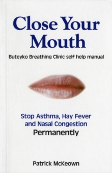Close Your Mouth : Buteyko Clinic Handbook for Perfect Health, Paperback / softback Book