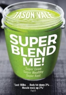 Super Blend Me! : Super Lean! Super Healthy! Super Fast!, Paperback / softback Book
