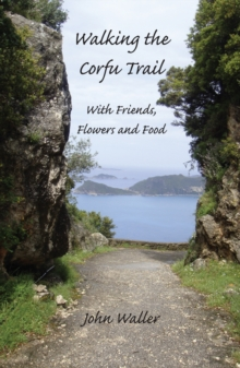 Walking the Corfu Trail : With Friends, Flowers and Food, Paperback / softback Book