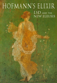 Hofmann's Elixir : LSD and the New Eleusis, Paperback Book