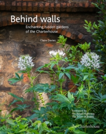 Behind walls : Enchanting hidden gardens of the Charterhouse, Hardback Book