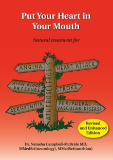 Put Your Heart in Your Mouth : Natural Treatment for Atherosclerosis, Angina, Heart Attack, High Blood Pressure, Stroke, Arrhythmia, Peripheral Vascular Disease, Paperback Book