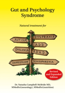 Gut and Psychology Syndrome : Natural Treatment for Autism, Dyspraxia, A.D.D., Dyslexia, A.D.H.D., Depression, Schizophrenia, 2nd Edition, Paperback / softback Book