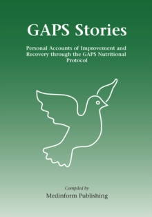 GAPS Stories : Personal Accounts of Improvement and Recovery Through the GAPS Nutritional Protocol, Paperback / softback Book