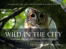 Wild in the City : A Celebration of the Open Spaces of Putney, Barnes and Richmond, Paperback / softback Book
