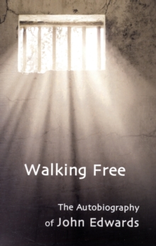 Walking Free : Autobiography of John Edwards, Paperback / softback Book