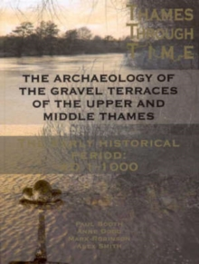 The Archaeology of the Gravel Terraces of the Upper and Middle Thames : The Early Historical Period: AD1-1000, Hardback Book