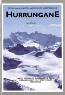 Scandinavian Mountains and Peaks Over 2000 Metres in the Hurrungane : Walks, Scrambles, Climbs and Ski Tours in Scandinavia's Most Spectacular Mountains, Hardback Book