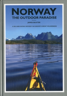 Norway the Outdoor Paradise : A Ski and Kayak Odyssey in Europe's Great Wilderness, Hardback Book