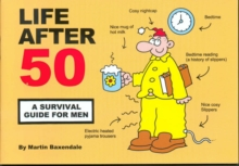 Life After 50 : A Survival Guide for Men, Paperback / softback Book