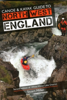 Canoe & Kayak Guide to North West England : Of White Water Lake District, Paperback / softback Book