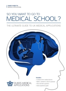 So You Want to Go to Medical School? : The Ultimate Guide to UK Medical Applications, Paperback Book