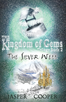 The Silver Well : The Kingdom of Gems Trilogy Bk. 2, Paperback Book