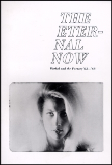 The Eternal Now Warhol and the Factory '63 - 68, Paperback Book
