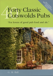 Forty Classic Cotswolds Pubs : For Lovers of Good Pub Food and Ale, Hardback Book
