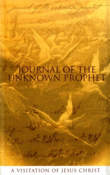 Journal of the Unknown Prophet : A Visitation of Jesus Christ, Paperback Book