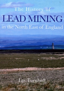 The History of Lead Mining in the North East of England, Paperback Book