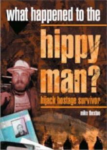 What Happened to the Hippy Man? : Hijack Hostage Survivor, Hardback Book