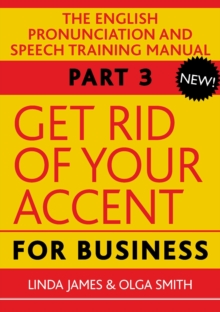 Get Rid of Your Accent for Business : The English Pronunciation and Speech Training Manual Pt. 3, Mixed media product Book