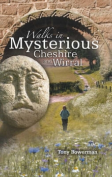 Walks in Mysterious Cheshire and Wirral : Fourteen Circular Walks Through Cheshire and Wirral's Historic Countryside, Paperback Book