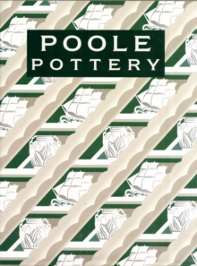 Poole Pottery : Carter & Company and Their Successors, 1873-2011, Hardback Book